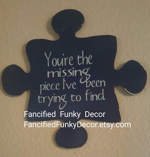 You're The Missing Piece I've Been Trying To Find You