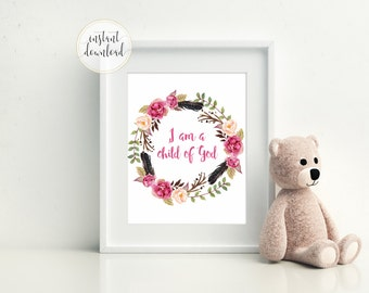 I Am A Child of God Printable Sign, INSTANT DOWNLOAD, Baptism Gift, Christening GIft, Floral Wreath, Nursery Print, Christian Wall Art