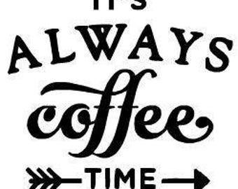 It's Always Coffee Time Vinyl Decal