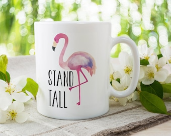 Flamingo Mug - Pink Flamingo Mug - Flamingo Cup - Flamingo Quote - Flamingo Coffee Mug - Bird Mug - Stand Tall Mug - Beach Lover Mug