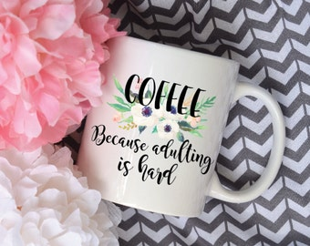 Coffee, Because Adulting is Hard Watercolor Floral Bouquet Coffee Mug, Sublimation Mug, 2 Sided
