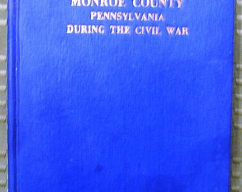 The History of Monroe County Pennsylvania During the Civil War - 1950 - Signed - LeRoy Koehler