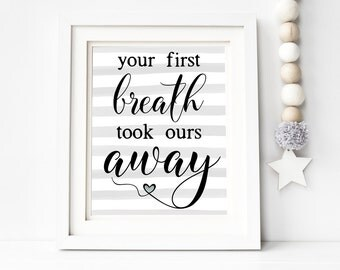 Your First Breath Took Ours Away Nursery Printable Wall Art 8x10, 5x7, 11x14, Nursery Digital Print, Baby Quote, Baby Shower Gift, Baby Gift