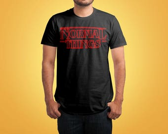 Normal Things Shirt Inspired by Stranger Things Shirt / Stranger Things Tshirt/ Stranger Things Tee / Gift