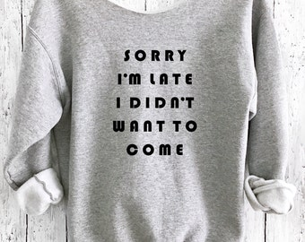 Sorry I'm Late, Yoga Sweater, Workout Sweatshirt,Off Shoulder Sweatshirt,Funny Sweater,Yoga Top,Off Shoulder Sweater,Cozy Sweater,Yoga,SILSW