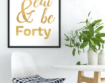 Printable Sign Drink Eat and be Forty 40 Years 40th birthday decoration 40th birthday gold decor 40th Birthday Sign 40th 40 years Banner