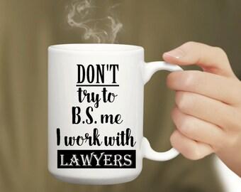 Don't Try to B.S. Me I Work with Lawyers Mug   Funny Mug   Office Mug   Paralegal/Secretary Mug   Corporate Gift Mug