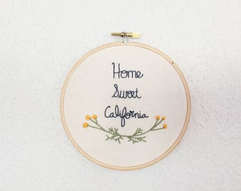 Home Sweet California - Hoop Art - Hand Embroidery