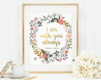 Gold Floral Decor, I Am With You Always, Matthew 28:20, Inspirational Quote, Scripture Print, Bible Verse Wall Art, Gold Lettering, Prints