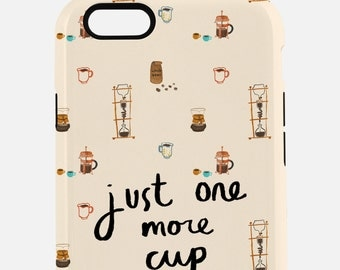 Just One More Cup - Coffee - Tough Phone Case iPhone Samusung 6 6s 7