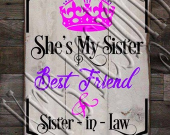 She's My Sister, Best Friend, and Sister - In - Law SVG PNG JPG
