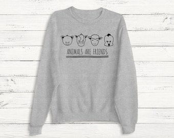 Animals are Friends - Vegetarian Animal Lovers Pullover Sweatshirt Sweater Women Crewneck Men Fleece Tee Shirts Hipster Unisex