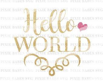 Hello World SVG,  Baby SVG,  Newborn SVG, Baby Announcement svg, Cutting File, Cricut svg, Silhouette svg, Cutting File, heat transfer vinyl