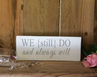 Shabby Chic Wedding renewal Sign - We (Still) Do and always will