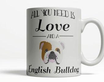 English Bulldog Mug | All You Need is Love and a English Bulldog | English Bulldog Gift | Bulldog Coffee Mug | Dog Lover Mug | Pet Mug 421