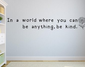 In a world where you can be anything, be kind wall decal - Kindness quote- Flower wall decal - Do unto others wall art - Golden rule