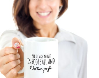 Football Coffee Mug - For the Football Fan Following their Favorite NFL Team - All I Care About Is Football and Like Two People