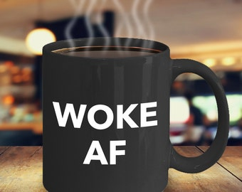 Woke AF Mug - Political Animal Activist Environmentalist Feminist Gifts - Treehugger Gift - Black Coffee Mug