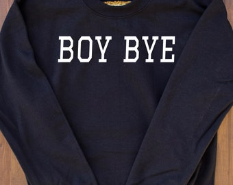 BOY BYE Sweatshirt, Tumblr Shirt, Cute Sweatshirts for Teen, Fleece Crewneck Sweatshirt, Besties Bestfriend, Funny Sweatshirt, Birthday Gift