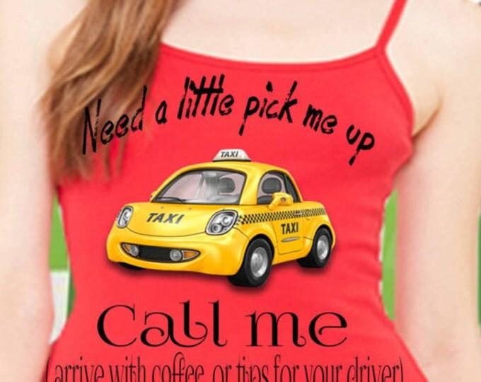 Taxi driver shirt, cute taxi saying shirt, taxi driver call me, taxi ad shirt, pick me up taxi shirt