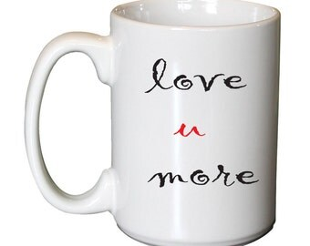 Love U More, Unique Coffee Mug Gift for Her and For Him ,Valentine day
