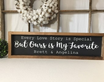 Custom Wedding gift and décor sign with Every Love Story is Special But Ours is my Favorite and the couples name's, Country Wedding Décor,
