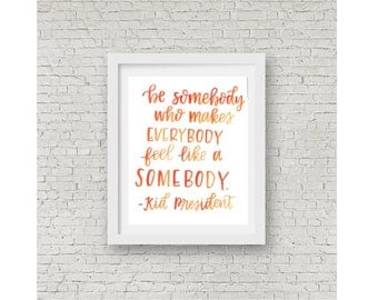 Kid President Quote / Be Somebody That Makes Everybody Feel Like a Somebody / Calligraphy Print / Watercolor Quote / Kid President / 8x10