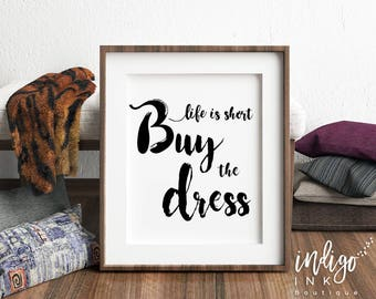 Life is Short Buy the Dress Inspirational Quote | Printable Art | Fashion Wall Art | Digital Artwork | Typography Quote | Dorm Décor