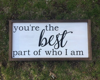 You're the Best Part of Who I Am Framed Sign | Custom Quote Sign | Custom Wood Sign