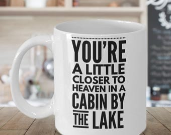 You're A Little Closer To Heaven In A Cabin By The Lake - 11oz White Ceramic Cup