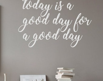 Vinyl Wall Decal- Today is a good day for a good day-Wall Quotes- Decals-Words for the Wall- French Country Decor- Home Decor