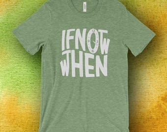 If Not Now Then When 420 T-Shirt