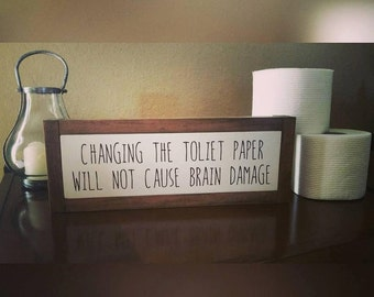 Changing The Toliet Paper Will not Cause Brain Damage Wood Sign - Bathroom Humor - Funny Wood Sign - Wooden Sign - Housewarming Gift - 13x5