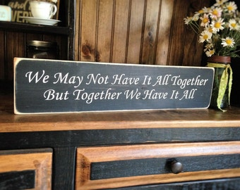 We May Not Have It All Together But Together We Have It All Distressed Wood Sign