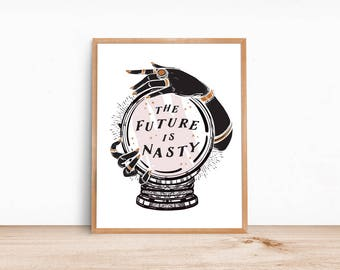 The Future Is Nasty / 11x14 print