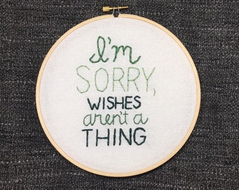 I'm Sorry Wishes Aren't a Thing Muderina Hand-Embroidered Wall Decor