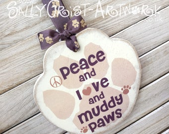Peace and love and muddy paws hanging sign