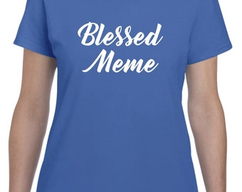 Meme Gift Meme Shirt Blessed Meme Mothers Day Gift