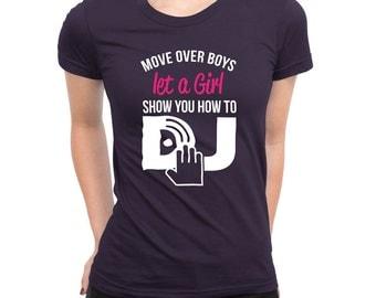 Move Over Boys Let A Girl Show You How to DJ Shirt Disc Jockey Female Power Birthday Present Funny Shirt Club DJ Girls Ladies Shirt