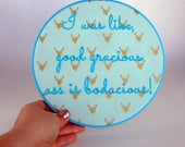 Nelly Hoop Art - Hot in Here - I was like good gracious ass is bodacious  - Mature - 8 inch hoop
