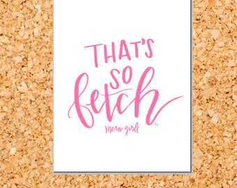 That's So Fetch! DIGITAL DOWNLOAD print; Mean Girls, You Can't  Sit With Us; Gretchen Weiners