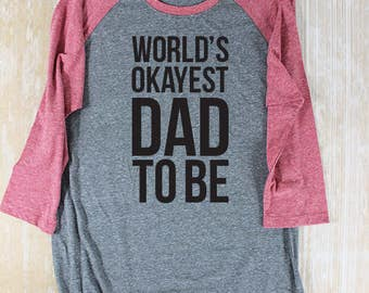 World's Okayest Dad Shirt/ Dad To Be Shirt/ Mens Graphic Tee/ Couples Pregnancy Announcement Shirt/ New Daddy To Be/ Pregnancy Reveal Shirt