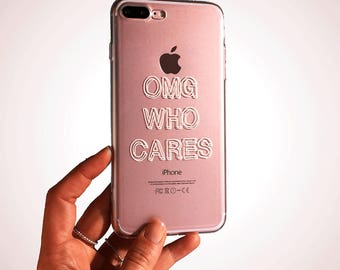 Sarcastic Phone Case, OMG Who Cares, Clear iPhone Case with Print, Samsung Galaxy S7 Case, Clear iPhone 7 Case, iPhone 6s Case, iPhone 5s