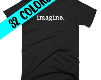 Imagine T-Shirt, Imagine Shirt, Imagine Top, Imagine Quote T-Shirt, Imagine Typography, Imagination Quotes, Imagine Tee, Imagine