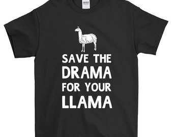 Save The Drama For Your Llama Funny Sayings Humorous Novelty T-Shirt For Men Women Funny Gift Screen Printed Tee Mens Ladies Womens Tees