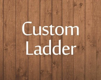 Custom ladder - local pick up ONLY