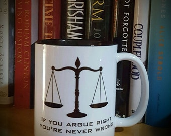 Attorney Gift Coffee Mug,  Gift Mug For Lawyers, Argue Right Never Wrong Mug, Scales Of Justice Mug With Slogan
