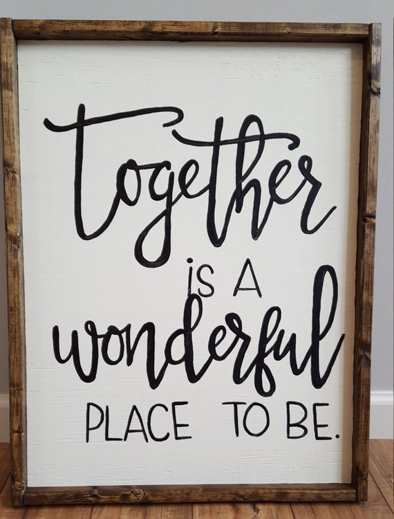 Items Similar To Together Is A Wonderful Place To Be Framed White Wood Sign On Etsy