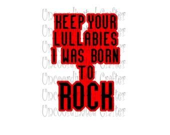 born to rock svg// rock file// keep your lullabies svg// boy svg// boy shirt svg// baby boy shirt svg