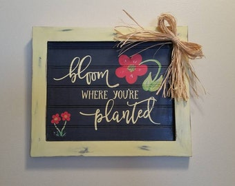 Bloom Where You're Planted hand painted beadboard sign